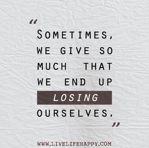 Sometimes We Give so Much - Live Life Happy