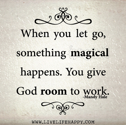 When you let go, something magical happens. You give God room to work. - Mandy Hale