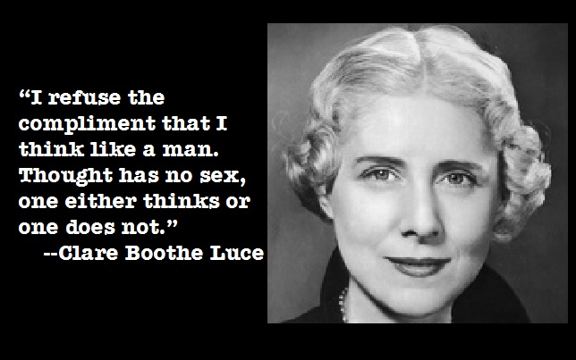 """I refuse the compliment that I think like a man…"" –Clare Boothe Luce"
