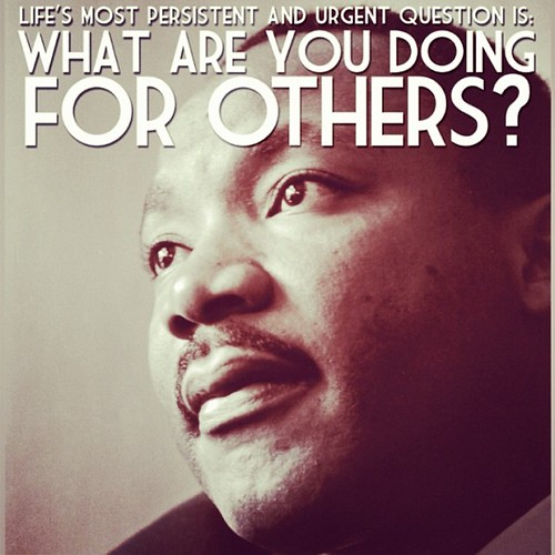Be it people or non-people, and the two are not mutually exclusive, what are you doing for others today, tomorrow, and for the rest of your life? Happy MLK Day! by bencapozzi