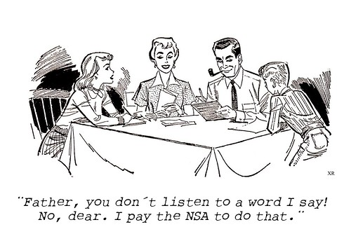 """Father, you don't listen to a word I say. No, dear. I pay the NSA o do that."" by Teacher Dude's BBQ"