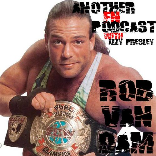 01/27/15 Another F'n Podcast with Izzy Presley (Rob Van Dam)
