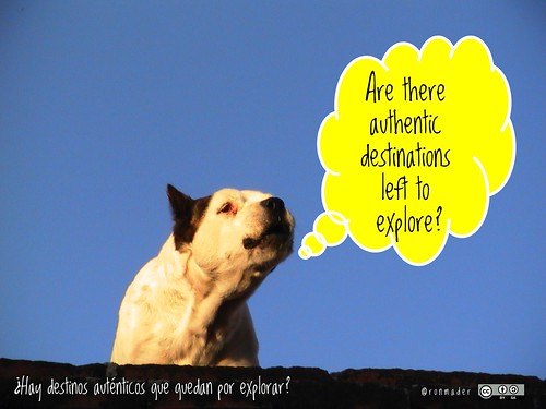 Are there authentic destinations left to explore? = ¿Hay destinos auténticos que quedan por explorar? #roofdog