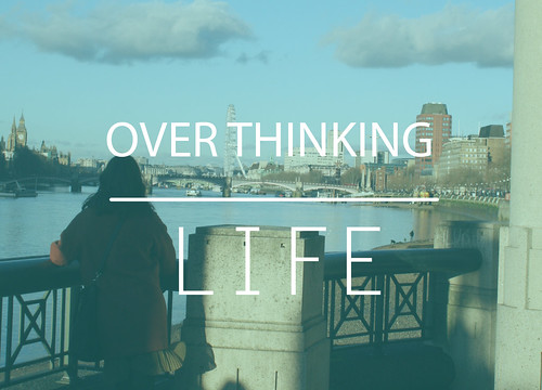 Over Thinking Life