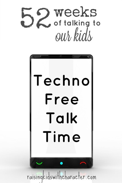 52 Weeks of Talking to Our Kids Techno-Free Talk Time