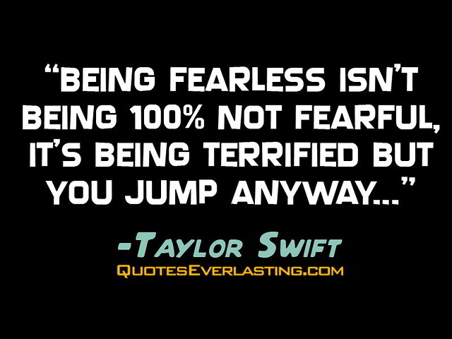 """Fearless Taylor Swift Quote: """"Being Fearless Isn't Being 100% Not Fearful, It's Being"""