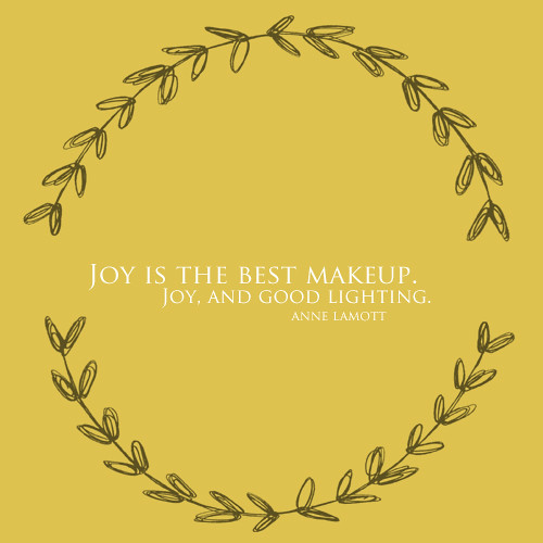 Joy is the best makeup. | yourwishcake.com