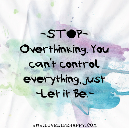 Inspirational Life Quotes And Sayings You Can T Control: Stop Overthinking. You Can't Control Everything, Just Let