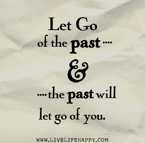 Let Go Of The Past And The Past Will Let Go Of You