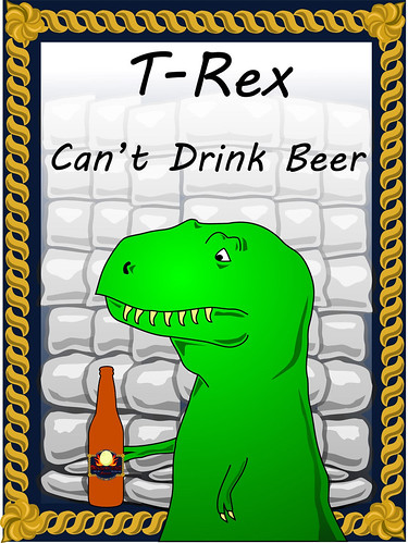 T-Rex Can't Drink Beer