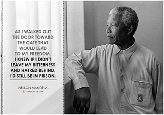 "Nelson Mandela, ""As I walked out the door toward the gate that would lead to my freedom, I knew if I didn't leave my bitterness and hatred behind, I'd still be in prison"