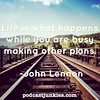 Life is what happens while you are busy making other plans @JohnLennon #quotes by podcastjunkies