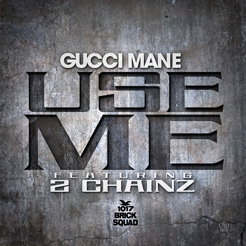 "New Music: Gucci Mane Feat. 2 Chainz ""Use Me"""