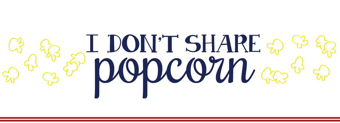 I Don't Share Popcorn
