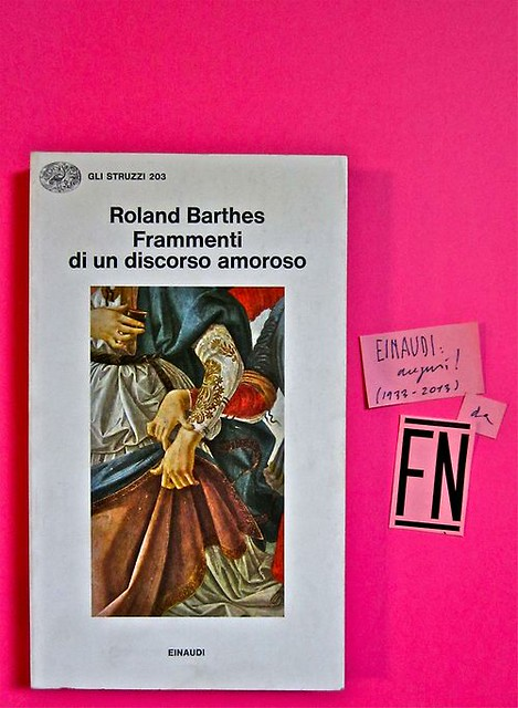 Roland Barthes, Frammenti di un discorso amoroso. Einaudi 1979. 4.a ed.