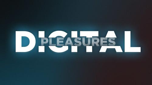 Digital Pleasures