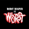 Robot Reaper The Worst