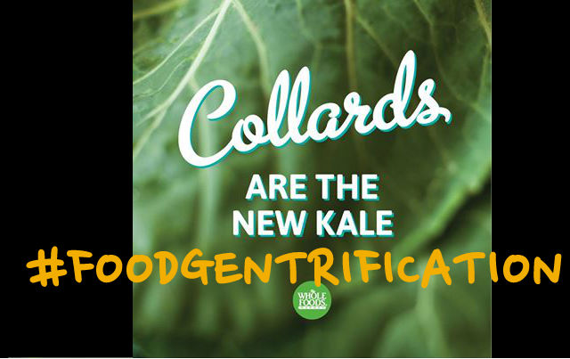 "an image shows the whole foods collard greens ad with text ""foodgentrification"""
