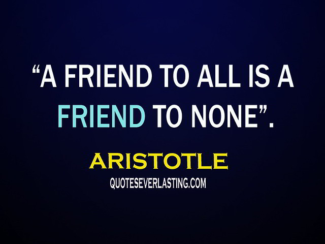a friend to all is a friend to none essay It is not possible to be a true friend to everyone, and we should be wary of someone who tries to act like he is sometimes friendship requires choosing sides in a.