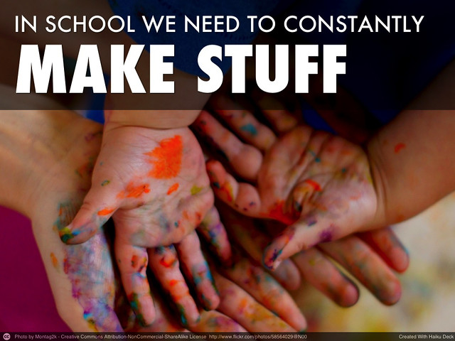 In School We Need to Constantly MAKE STUFF
