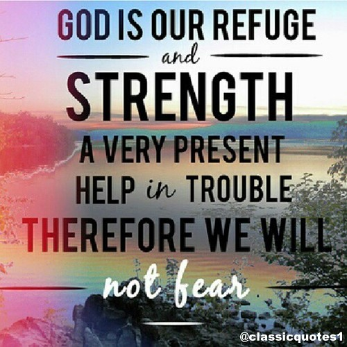god is a present help in trouble 1 god is our a refuge and strength, a very present help in trouble 2 therefore will not we fear, though the earth be removed, and though the mountains be carried.
