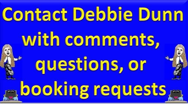 Contact Debbie Dunn with comments, questions, or booking requests by filling out this Contact Form