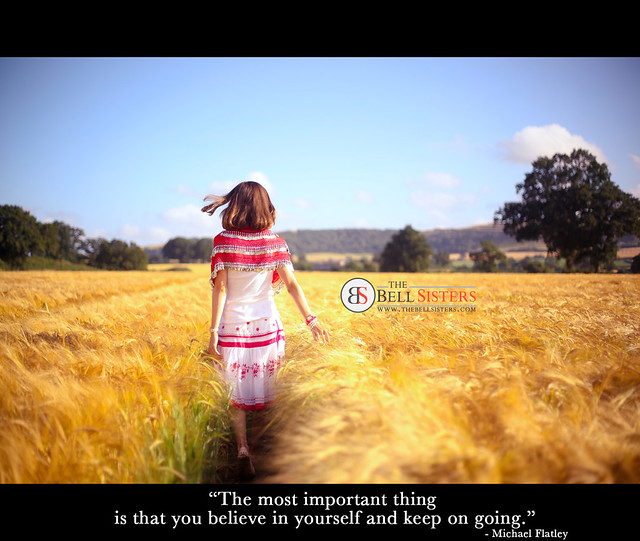 """The most important thing is that you believe in yourself and keep on going"""