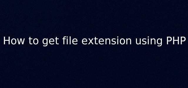 How to get file extension using PHP by Anil Kumar Panigrahi