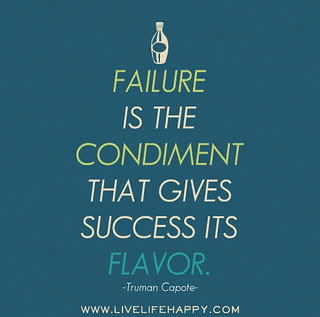 Failure is the condiment that gives success its flavor. -Truman Capote