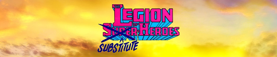 Legion of Substitute Heroes: The Five Earths Project