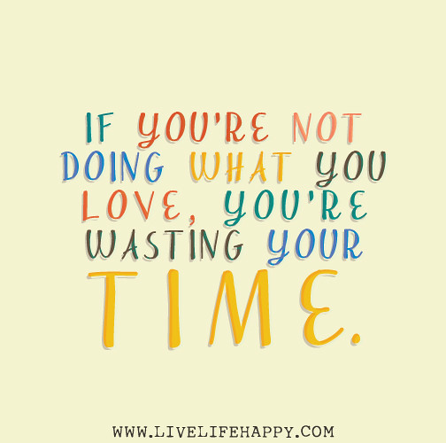 If You're Not Doing What You Love, You're Wasting Your