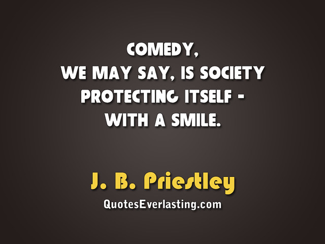 """""""Comedy, We May Say, Is Society Protecting Itself"""