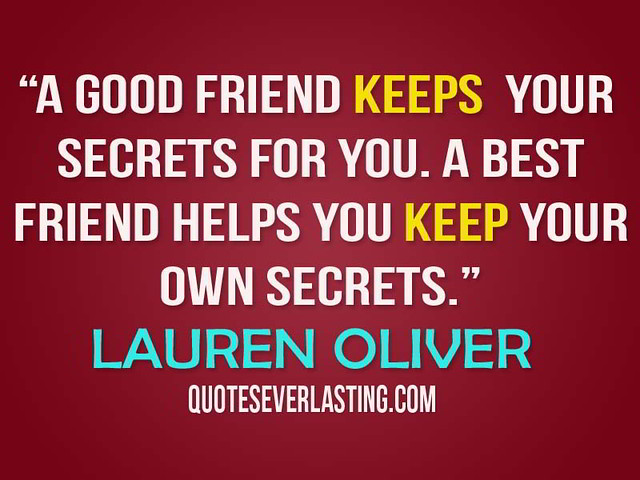 """A Good Friend Keeps Your Secrets For You. A Best Friend"