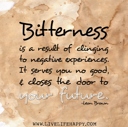 Bitterness is a result of clinging to negative experiences. It serves you no good, and closes the door to your future. - Leon Brown