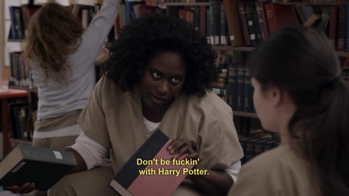 "Taystee, the prison's african american librarian, says ""don't be fucking with harry potter"""