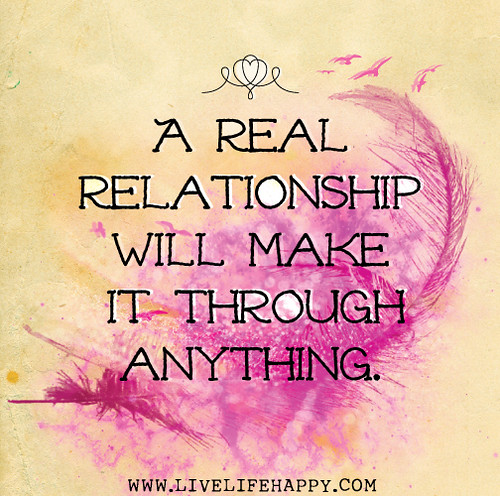A real relationship will make it through anything.