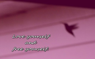 Love yourself and free yourself.