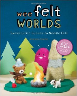 Wee Felt Worlds Needle Felting Book