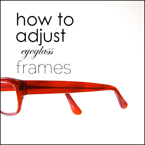 Glasses Frames Adjustment : How to adjust eyeglass frames.The Art of Doing Stuff