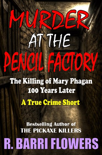 Murder at the Pencil Factory: The Killing of Mary Phagan (A True Crime Short) by Writer R. Barri Flowers