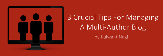 3 Crucial Tips For Managing A Multi-Author Blog