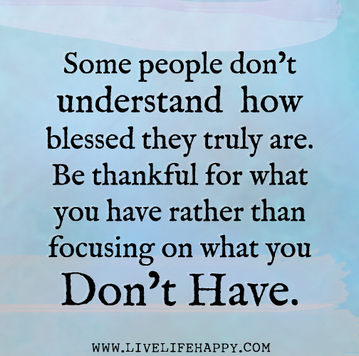Quotes About Being Thankful For What You Have: Some People Don't Understand How Blessed They Truly Are