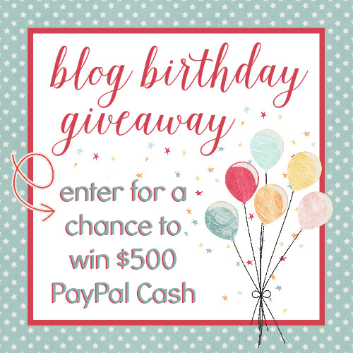 Blog Birthday Giveaway - enter for a chance to win $500 PayPal Cash!