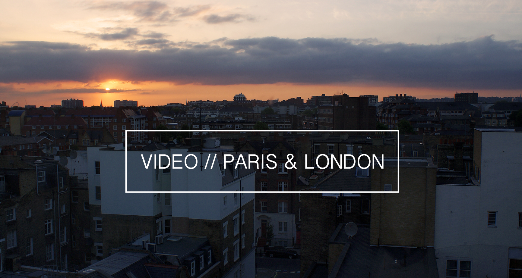 Video Paris & London
