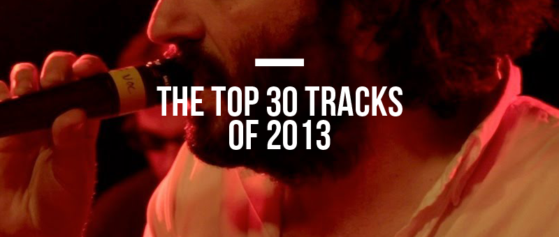 The Top 30 Tracks of 2013