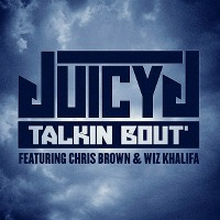 Juicy J – Talkin' Bout ft. Chris Brown, Wiz Khalifa