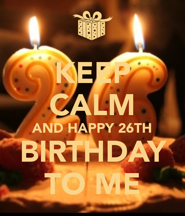 keep-calm-and-happy-26th-birthday-to-me-13