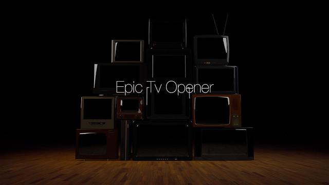 Epic Tv Opener