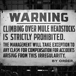 Climbing Over Mule Headstocks is Strictly Prohibited