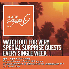6/16 - Sunday - The Last Orders Day Party @ Cargo - London UK ... maybe I'll just get on the set for a bit ;)